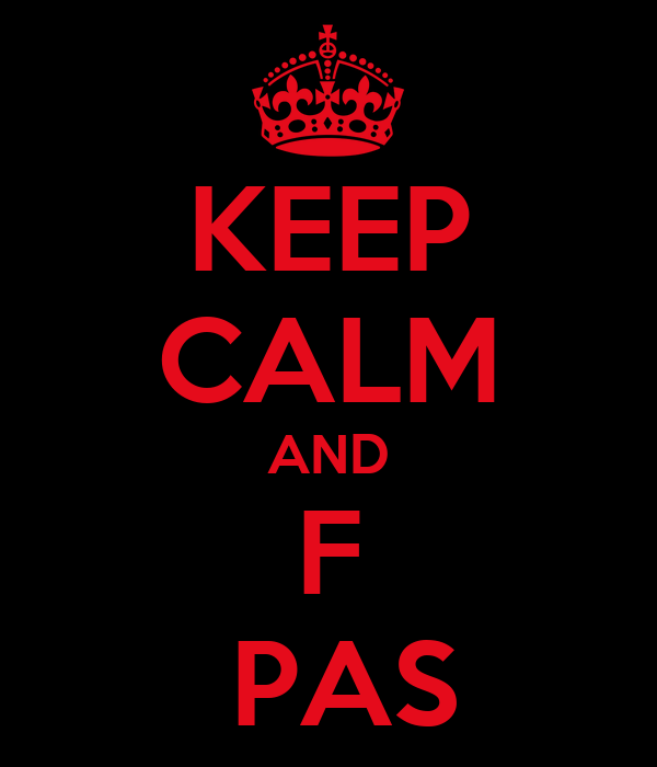 KEEP CALM AND F  PAS
