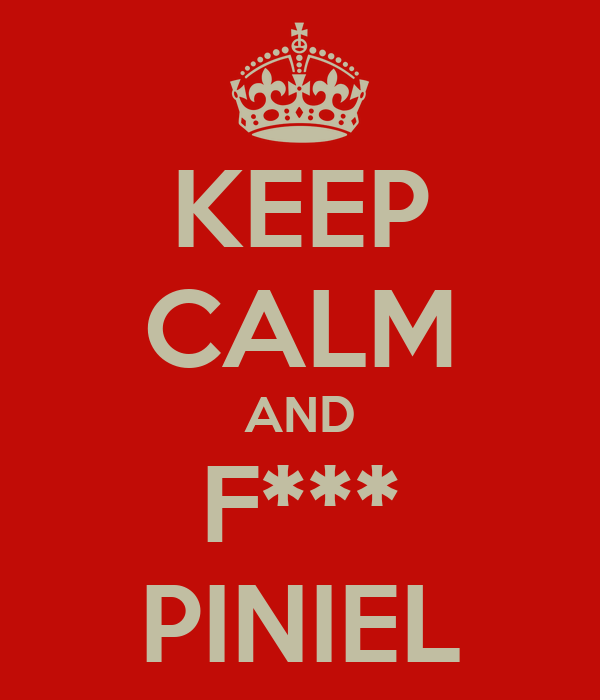 KEEP CALM AND F*** PINIEL