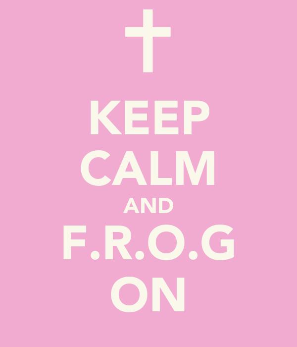 KEEP CALM AND F.R.O.G ON