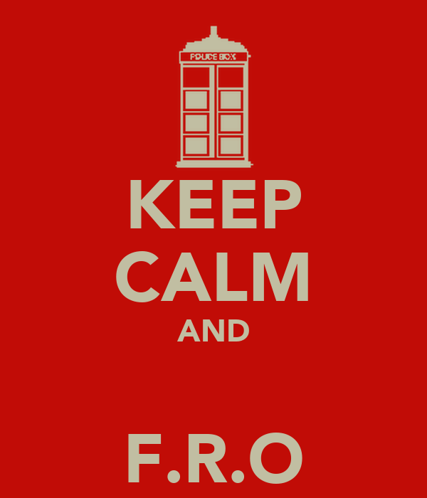 KEEP CALM AND  F.R.O