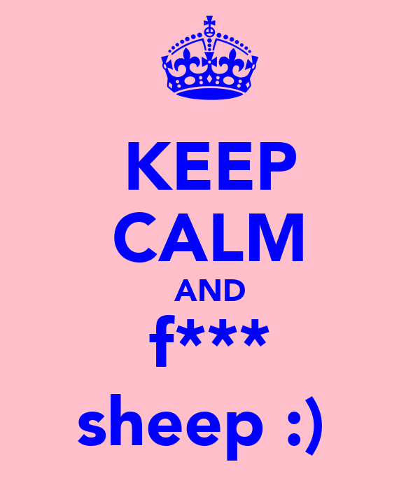 KEEP CALM AND f*** sheep :)