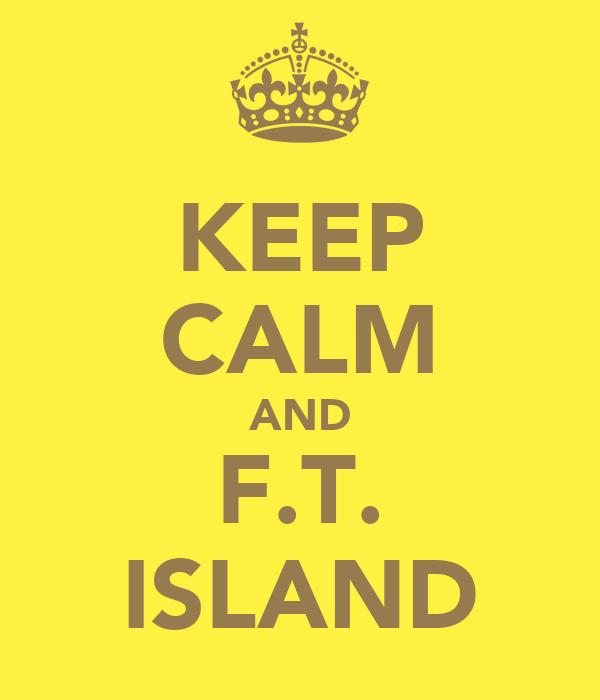 KEEP CALM AND F.T. ISLAND