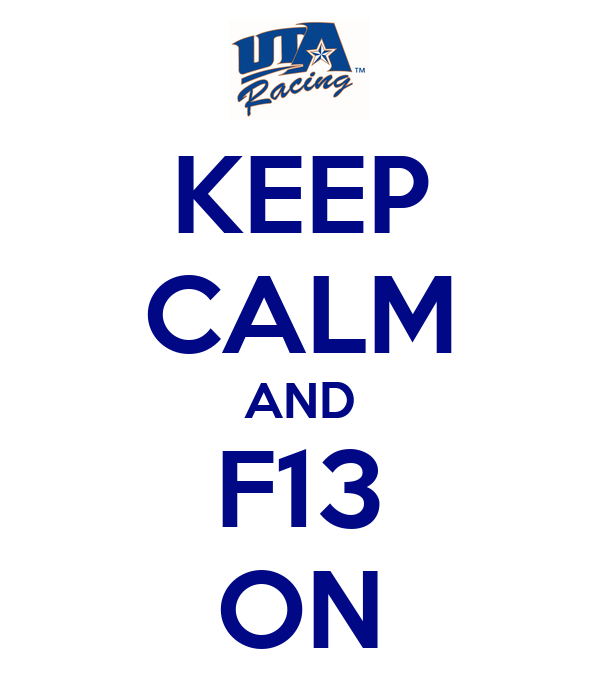 KEEP CALM AND F13 ON