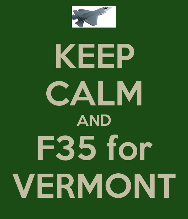 KEEP CALM AND F35 for VERMONT