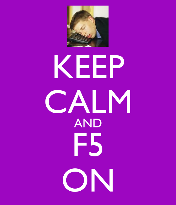 KEEP CALM AND F5 ON