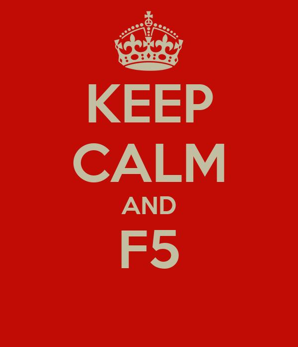 KEEP CALM AND F5