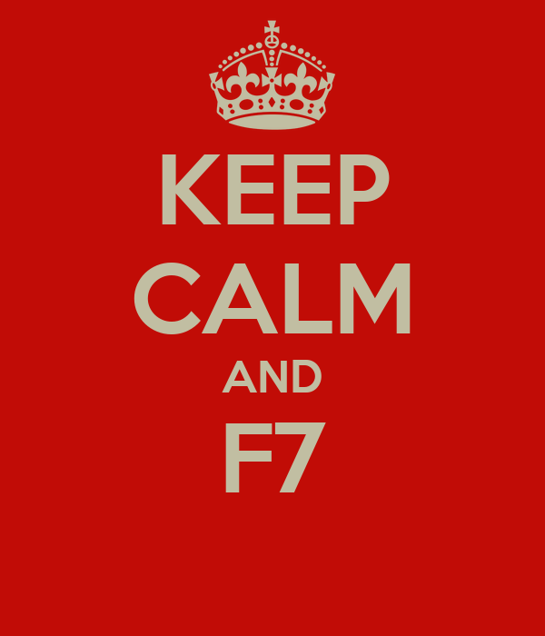 KEEP CALM AND F7