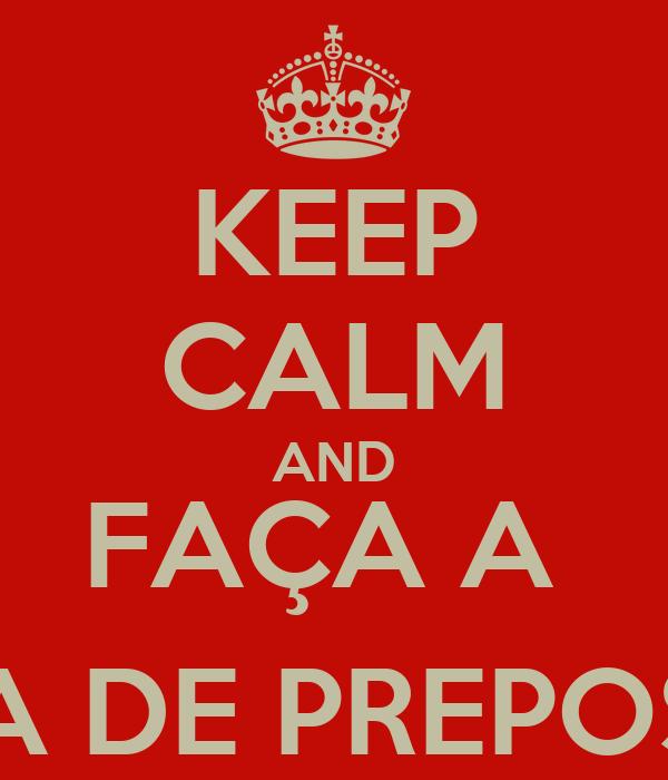 KEEP CALM AND FAÇA A  CARTA DE PREPOSIÇÃO