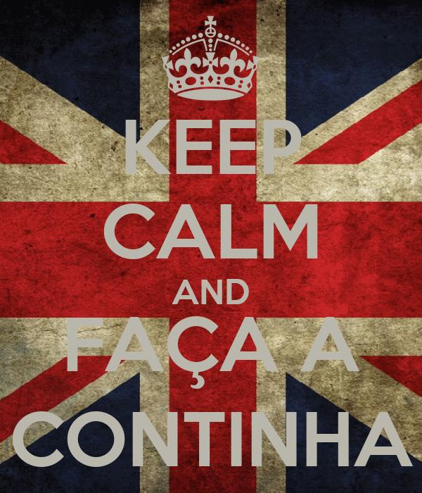 KEEP CALM AND FAÇA A CONTINHA