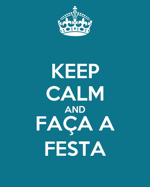 KEEP CALM AND FAÇA A FESTA