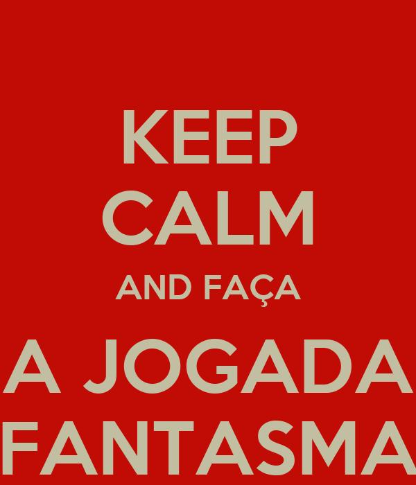 KEEP CALM AND FAÇA A JOGADA FANTASMA