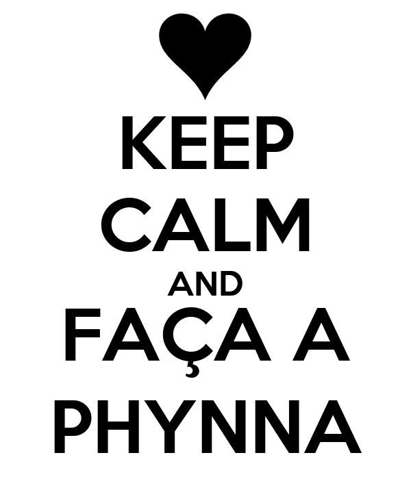 KEEP CALM AND FAÇA A PHYNNA