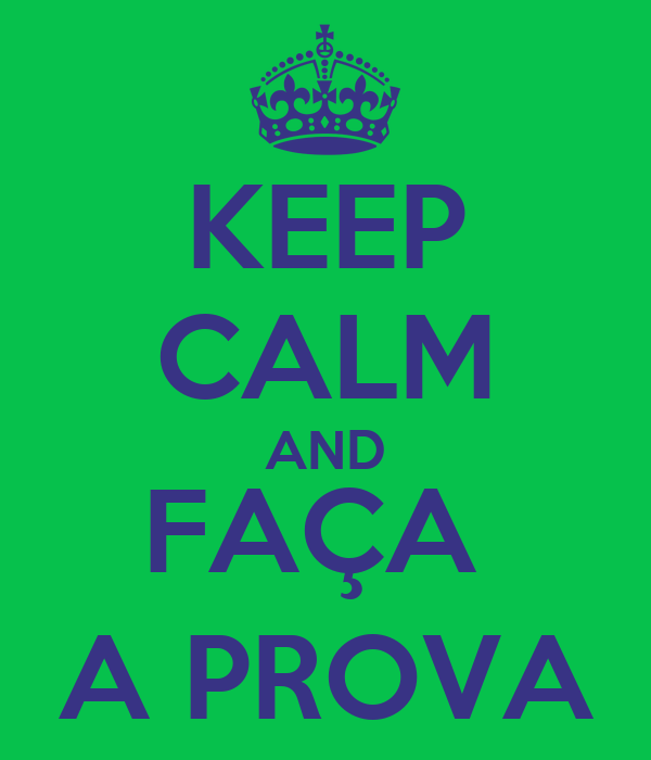 KEEP CALM AND FAÇA  A PROVA