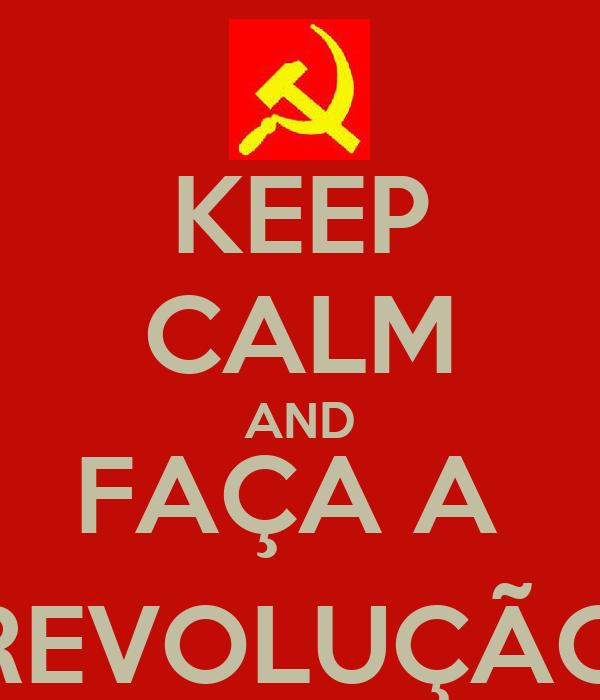 KEEP CALM AND FAÇA A  REVOLUÇÃO