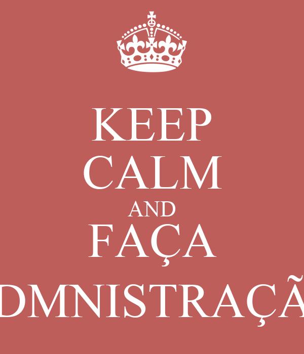 KEEP CALM AND FAÇA ADMNISTRAÇÃO