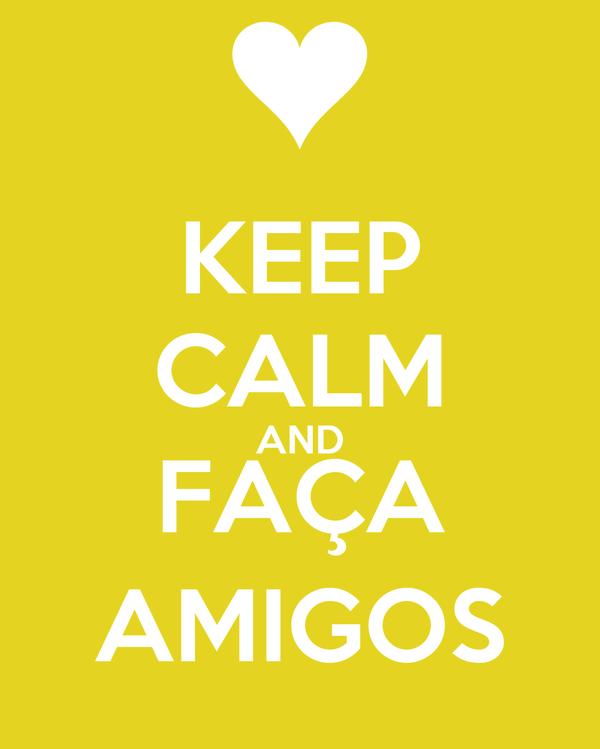 KEEP CALM AND FAÇA AMIGOS