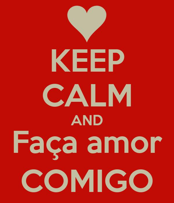 KEEP CALM AND Faça amor COMIGO