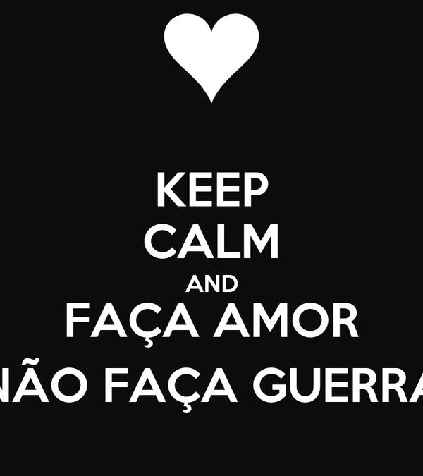 KEEP CALM AND FAÇA AMOR NÃO FAÇA GUERRA