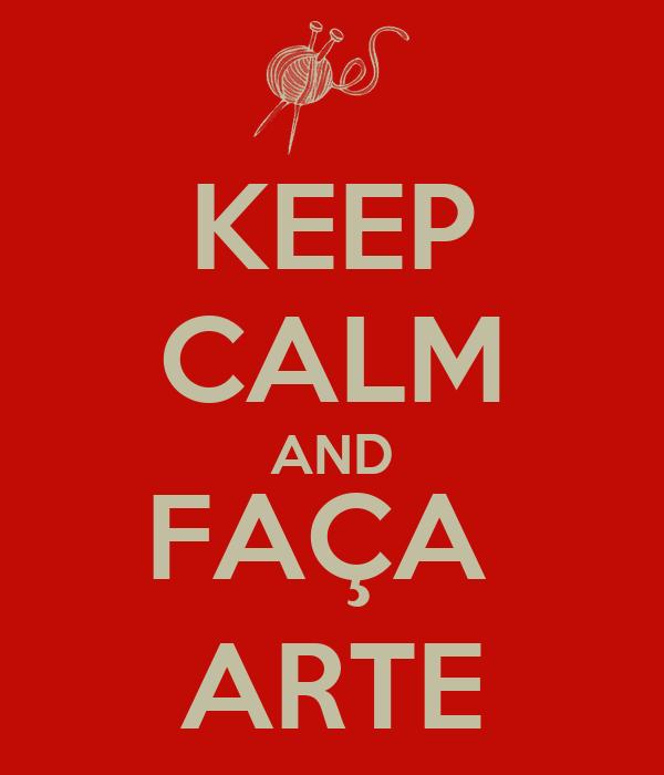 KEEP CALM AND FAÇA  ARTE