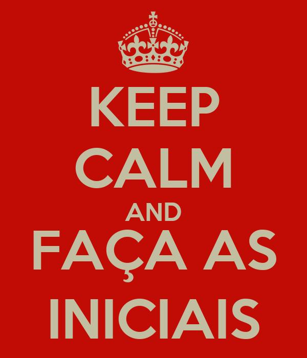 KEEP CALM AND FAÇA AS INICIAIS