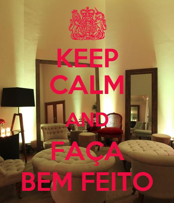 KEEP CALM AND FAÇA BEM FEITO