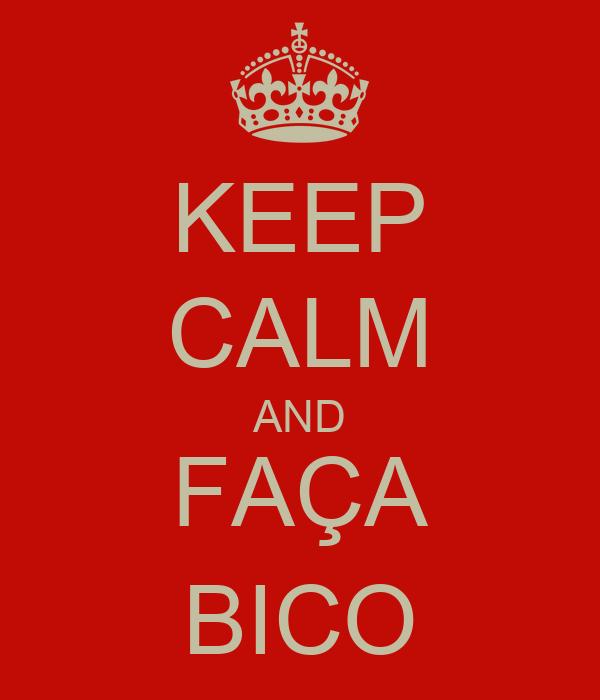 KEEP CALM AND FAÇA BICO