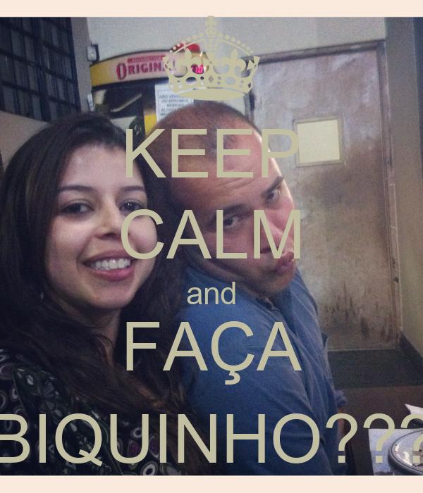 KEEP CALM and FAÇA BIQUINHO???