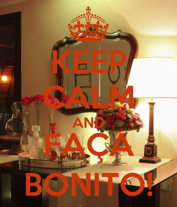 KEEP CALM AND FAÇA BONITO!