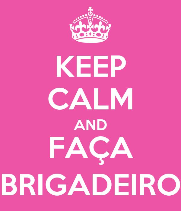 KEEP CALM AND FAÇA BRIGADEIRO