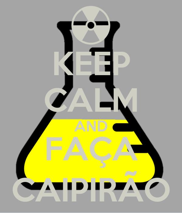 KEEP CALM AND FAÇA CAIPIRÃO