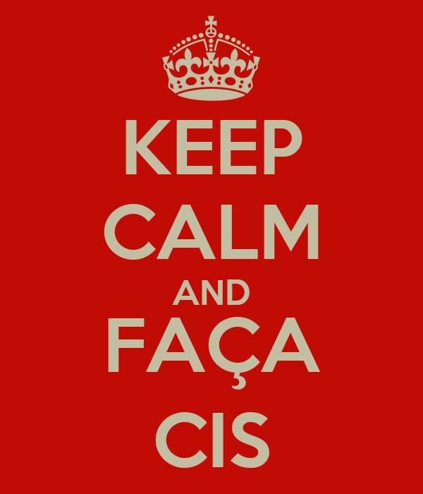 KEEP CALM AND FAÇA CIS