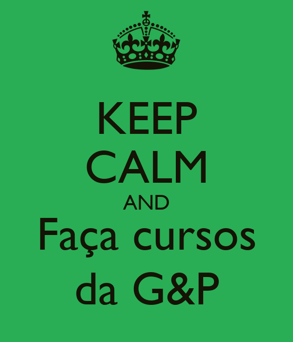 KEEP CALM AND Faça cursos da G&P