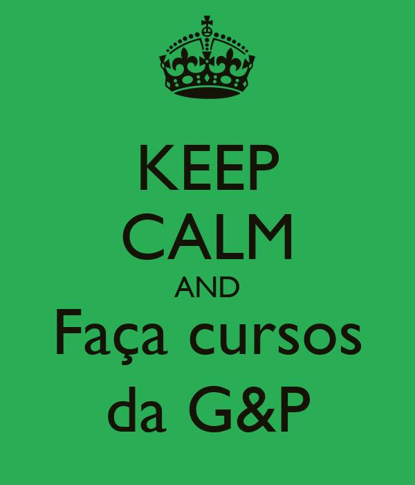 KEEP CALM AND Faça cursos da G&P