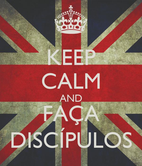 KEEP CALM AND FAÇA DISCÍPULOS