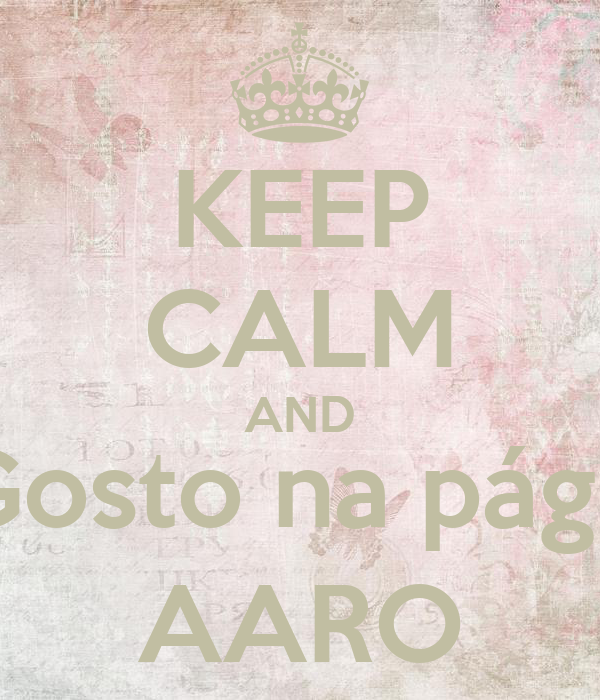 KEEP CALM AND Faça Gosto na página da  AARO