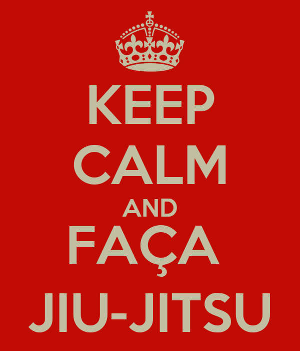 KEEP CALM AND FAÇA  JIU-JITSU