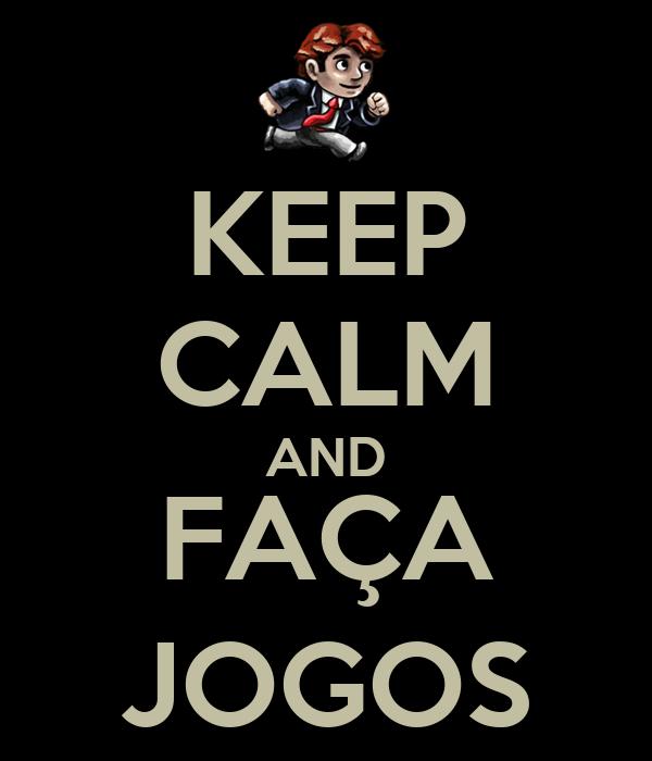 KEEP CALM AND FAÇA JOGOS