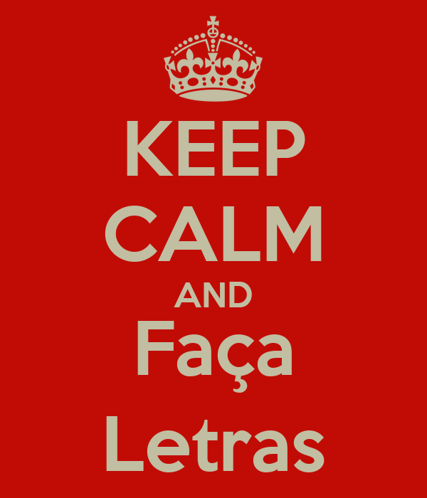 KEEP CALM AND Faça Letras