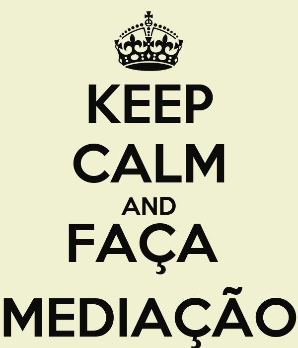 KEEP CALM AND FAÇA  MEDIAÇÃO