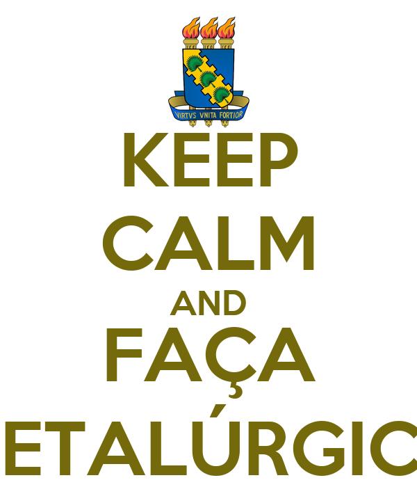 KEEP CALM AND FAÇA METALÚRGICA