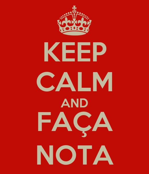 KEEP CALM AND FAÇA NOTA