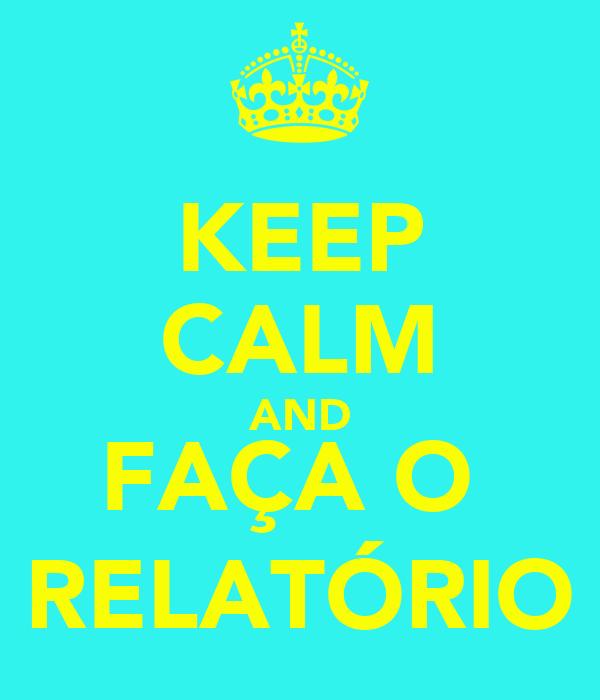 KEEP CALM AND FAÇA O  RELATÓRIO