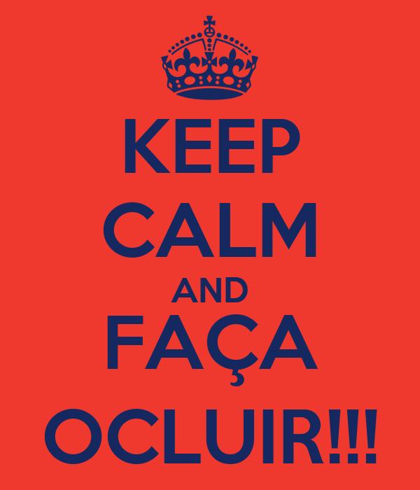 KEEP CALM AND FAÇA OCLUIR!!!