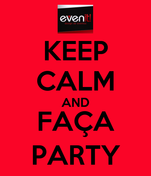 KEEP CALM AND FAÇA PARTY