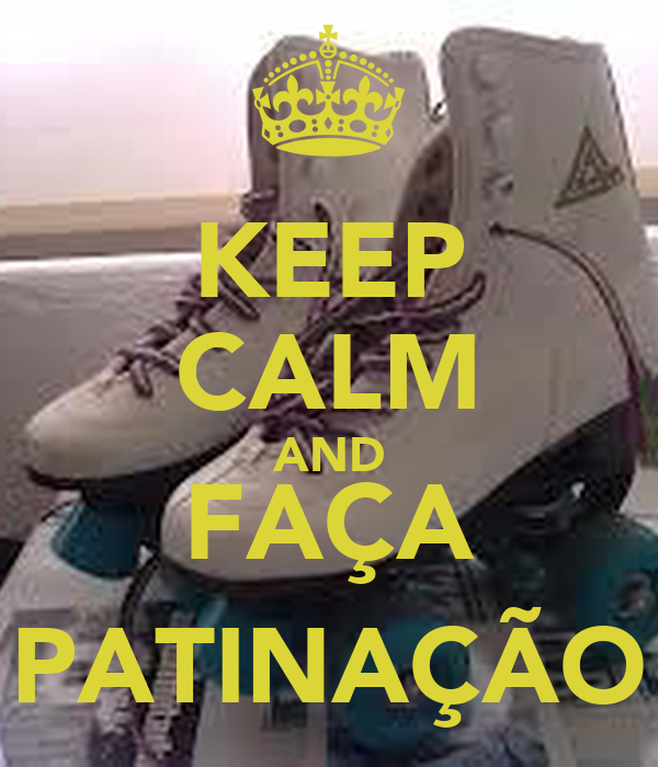 KEEP CALM AND FAÇA PATINAÇÃO