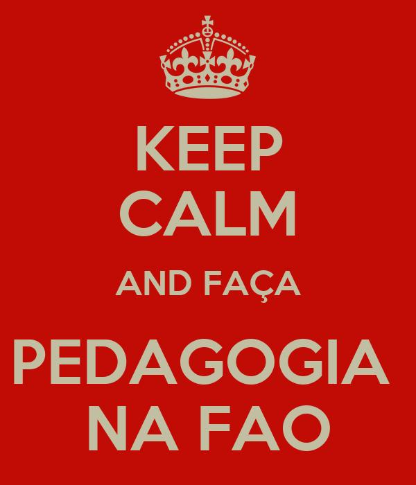 KEEP CALM AND FAÇA PEDAGOGIA  NA FAO