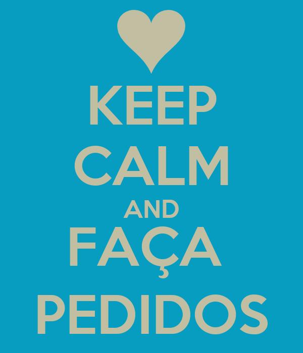 KEEP CALM AND FAÇA  PEDIDOS