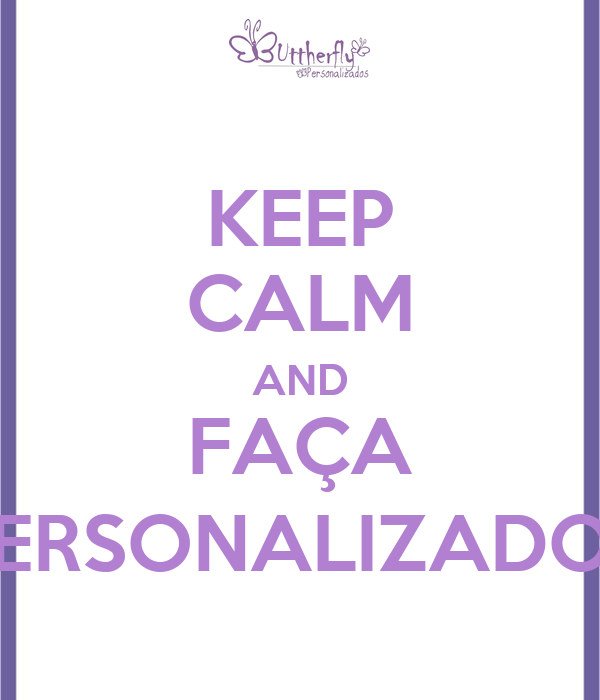 KEEP CALM AND FAÇA PERSONALIZADOS