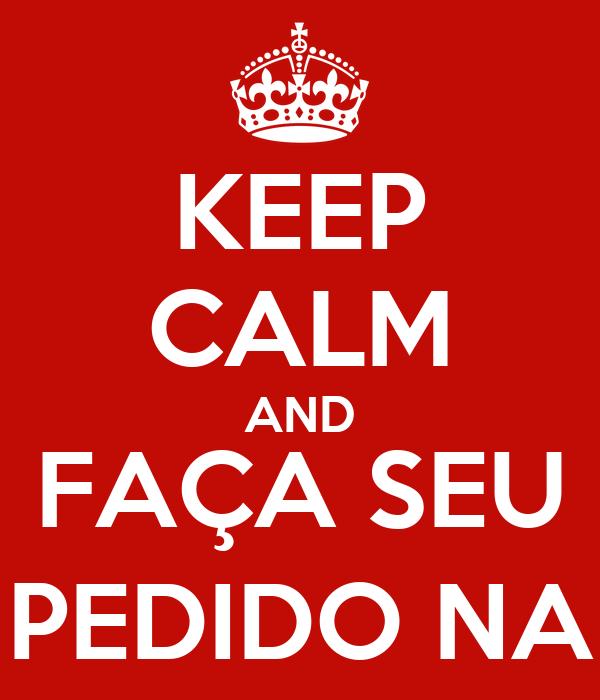 KEEP CALM AND FAÇA SEU PEDIDO NA