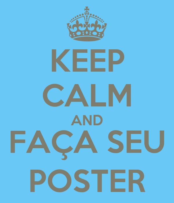 KEEP CALM AND FAÇA SEU POSTER